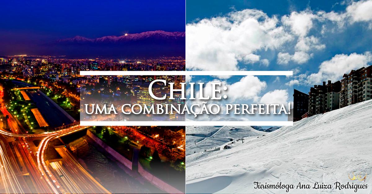 Chile: uma combinação perfeita!