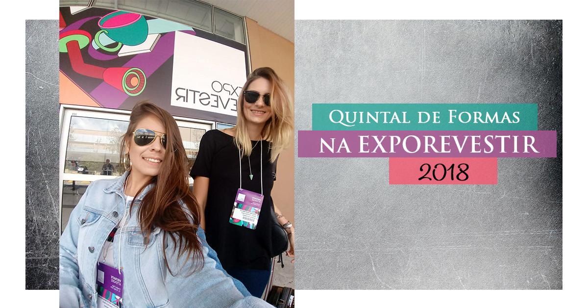 QUINTAL DE FORMAS NA EXPOREVESTIR 2018!